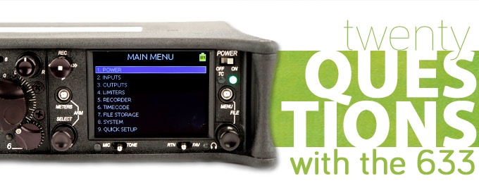 20 Questions with the Sound Devices 633